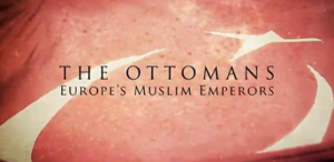 The Ottomans: Europe's Muslim Emperors - Image: The Ottomans Europes Muslim Emperors titlecard
