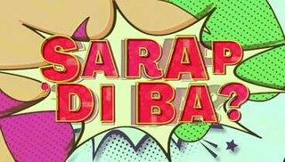 <i>Sarap, Di Ba?</i> Philippine television show
