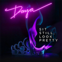 Sit Still, Look Pretty (Official Single Cover) by Daya.png