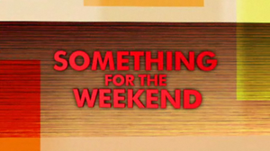 Something for the Weekend (TV programme) - Image: Something for the Weekend title