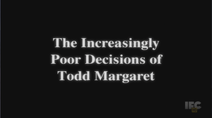 The Increasingly Poor Decisions of Todd Margaret - Image: Todd Margaret