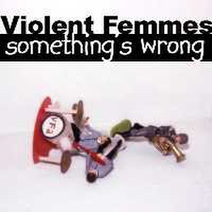 Something's Wrong (album) - Image: Violent Femmes Something's Wrong