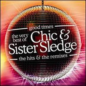 Good Times: The Very Best of the Hits & the Remixes - Image: Chic Good Times The Very Best Of The Hits & The Remixes