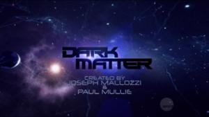 Dark Matter (TV series) - Title card since the second season