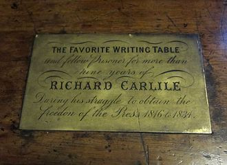 "Richard Carlile - ""The favorite writing table and fellow prisoner for more than nine years of Richard Carlile during his struggle to obtain the freedom of the press 1816 to 1834."""