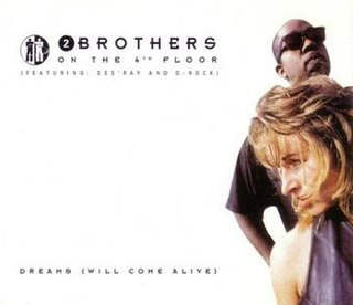Dreams (Will Come Alive) 1994 single by 2 Brothers on the 4th Floor featuring D-Rock and DesRay