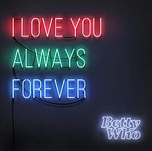 I Love You Always Forever by Betty Who.jpg