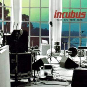 Wish You Were Here (Incubus song) - Image: Incubus wish you were here