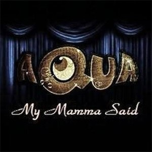 My Mamma Said - Image: My mamma said aqua