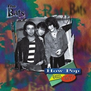 How Pop Can You Get? - Image: The Bats How Pop Can You Get? (2008 Release)