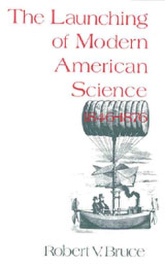 The Launching of Modern American Science, 1846–1876 - Image: The Launching of Modern American Science, 1846–1876 book cover