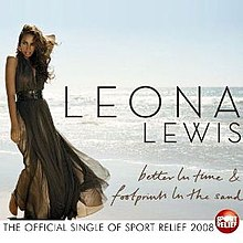 "A brunette woman is standing in front of a beach. She is wearing a greenish dress and she grabs her neck with her left hand. Next to her image, the words ""Leona Lewis"" are written in black capital letters, and ""better In time & (and) footprints In the sand"" in dark brown italics. Below the image the phrase ""The Official Single Of Sports Relief 2008"" is written in black capital letters and next to it, the Sports Relief logo is visible."