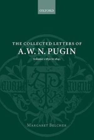 Margaret Belcher - The Collected Letters of A.W.N. Pugin; Volume 1: 1830-1842. Oxford University Press, 2001.