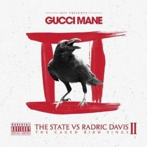 The State vs. Radric Davis II: The Caged Bird Sings - Image: Gucci Mane The State vs. Radric Davis II The Caged Bird Sings