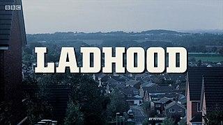 <i>Ladhood</i> British television series