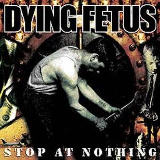 Stop at Nothing - Image: Dyingfetus stopatnothing