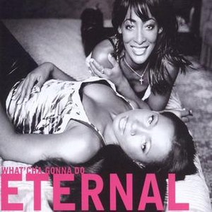 What'cha Gonna Do - Image: Eternal What'cha Gonna Do
