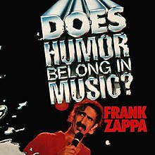 Frank Zappa, Does Humor Belong In Music.jpg