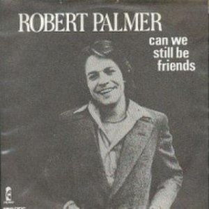 Can We Still Be Friends - Image: Robert Palmer Can We Still Be Friends single cover