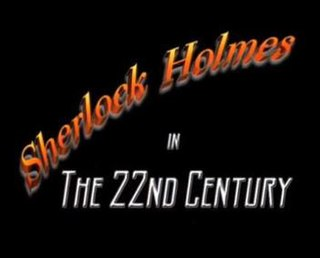 <i>Sherlock Holmes in the 22nd Century</i> US/UK television series