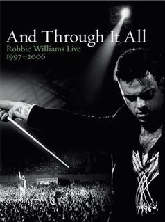 <i>And Through It All: Robbie Williams Live 1997–2006</i> live album by Robbie Williams