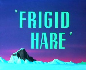 Frigid Hare - The title card of Frigid Hare.