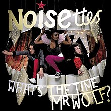 Noisettes - What's the Time Mr. Wolf.jpg