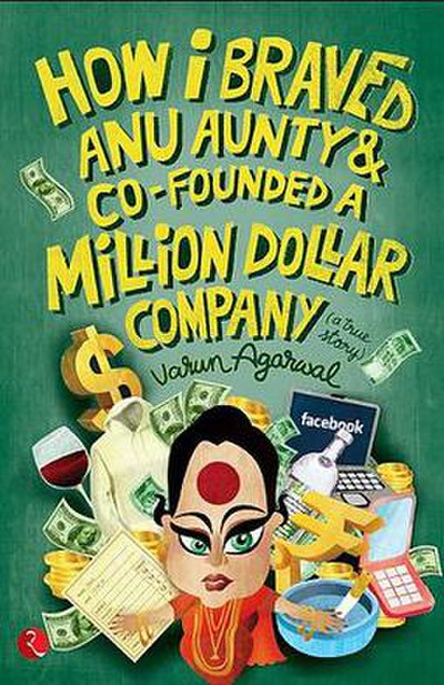 Picture of a book: How I Braved Anu Aunty And Co-Founded A Million Dollar Company