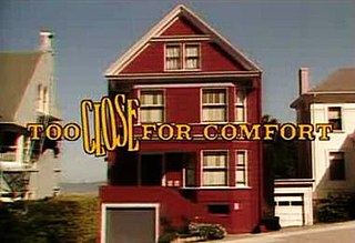 <i>Too Close for Comfort</i> American television situation comedy