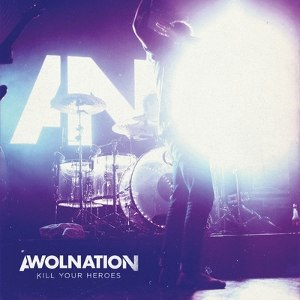 """Kill Your Heroes - Image: Awolnation """"Kill Your Heroes"""" (Single)"""