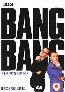 <i>Bang, Bang, Its Reeves and Mortimer</i>