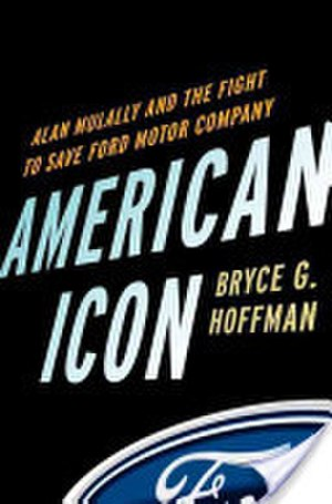 American Icon: Alan Mulally and the Fight to Save Ford Motor Company - Image: Bryce G. Hoffman American Icon Alan Mulally and the Fight to Save Ford Motor Company