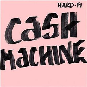 Cash Machine - Image: Hard Fi Cash Machine (promo)