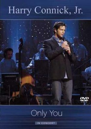 Only You (Harry Connick Jr. album) - Only You: In Concert DVD (2004)