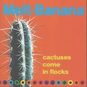Cactuses Come in Flocks - Image: Melt Banana Cactuses Come In Flocks Album Cover