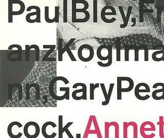 <i>Annette</i> (album) 1993 studio album by Paul Bley, Franz Koglmann and Gary Peacock