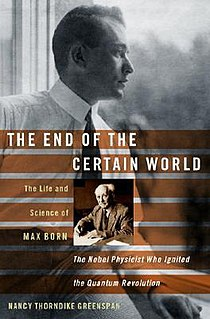 <i>The End of the Certain World</i> 2005 Biography of Max Born by Nancy Thorndike Greenspan