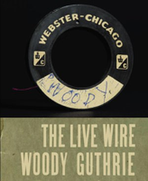 The Live Wire: Woody Guthrie in Performance 1949 - Image: Woody Guthrie Live Wire cover