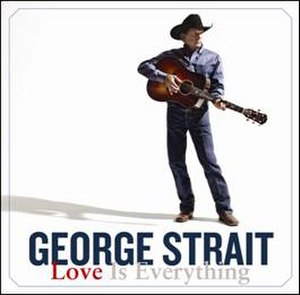 Love Is Everything (George Strait album) - Image: Love Is Everything