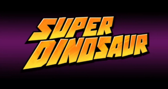 Super Dinosaur (TV series) - Series title card