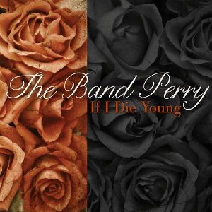 If I Die Young - Image: The Band Perry If I Die Young (Alternate)