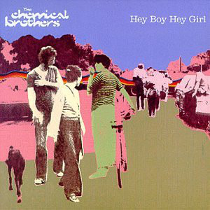 Hey Boy Hey Girl - Image: The Chemical Brothers Hey Boy Hey Girl single cover
