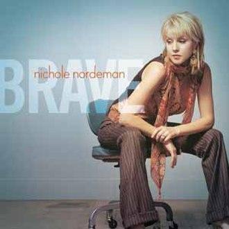 Brave (Nichole Nordeman album) - Image: Brave (Nichole Nordeman album)