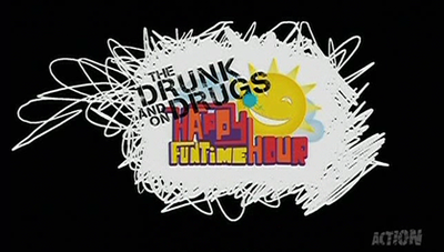 Picture of a TV show: The Drunk And On Drugs Happy Funtime Hour