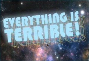 Everything is Terrible! - Image: Everything is Terrible!