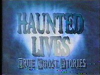 Haunted Lives: True Ghost Stories