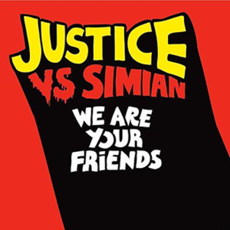 We Are Your Friends (song) - Image: Justice vs Simian We Are Your Friends single cover