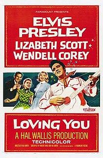 <i>Loving You</i> (1957 film) 1957 film by Hal Kanter, Herbert Baker, Hal B. Wallis