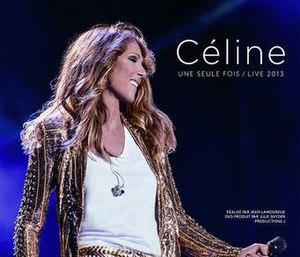 Céline une seule fois / Live 2013 - Image: Céline... une seule fois Live 2013 DVD cover