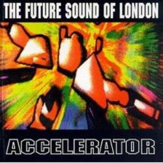 Accelerator (The Future Sound of London album) - Image: Fsol accelerator